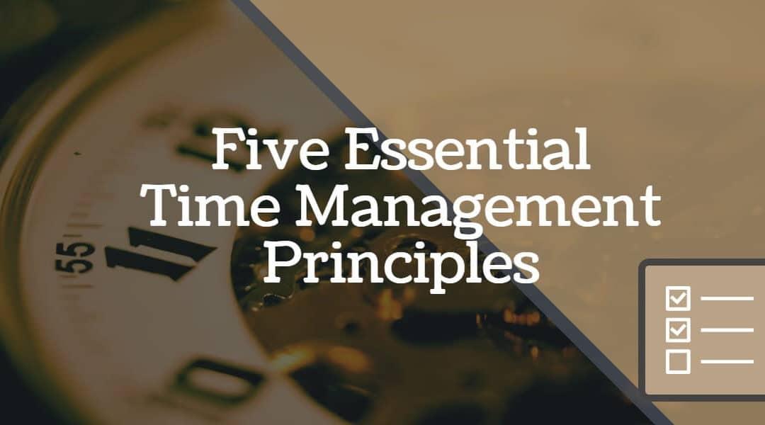 5 Essential Time Management Principles